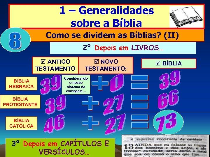 1 – Generalidades sobre a Bíblia Como se dividem as Bíblias? (II) 2º Depois
