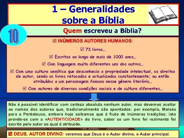 1 – Generalidades sobre a Bíblia Quem escreveu a Bíblia? þ INÚMEROS AUTORES HUMANOS: