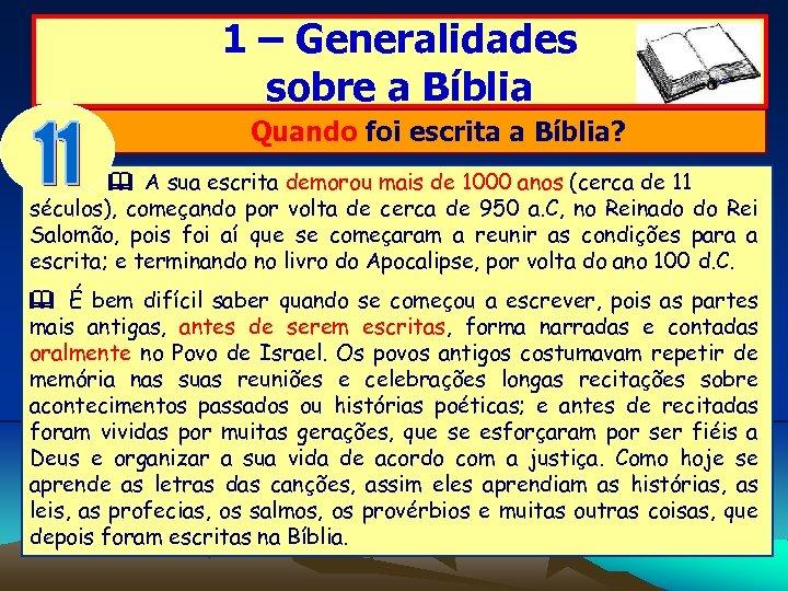 1 – Generalidades sobre a Bíblia Quando foi escrita a Bíblia? A sua escrita