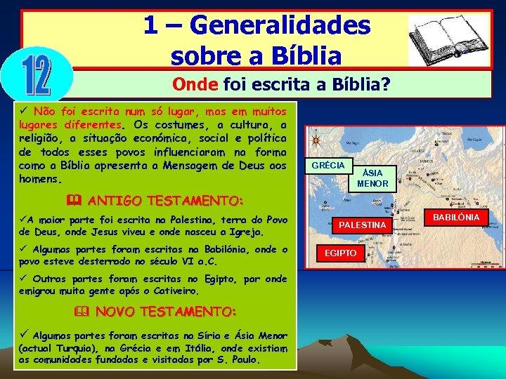 1 – Generalidades sobre a Bíblia Onde foi escrita a Bíblia? Não foi escrita