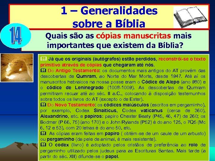 1 – Generalidades sobre a Bíblia Quais são as cópias manuscritas mais importantes que