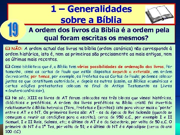 1 – Generalidades sobre a Bíblia A ordem dos livros da Bíblia é a
