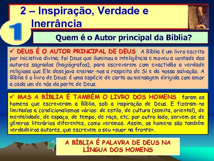 2 – Inspiração, Verdade e Inerrância Quem é o Autor principal da Bíblia? DEUS