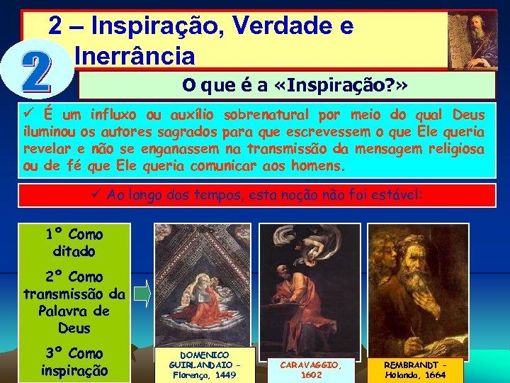 2 – Inspiração, Verdade e Inerrância O que é a «Inspiração? » É um