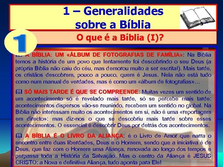 1 – Generalidades sobre a Bíblia O que é a Bíblia (I)? A BÍBLIA: