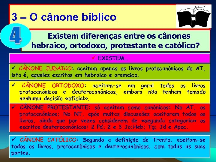 3 – O cânone bíblico Existem diferenças entre os cânones hebraico, ortodoxo, protestante e