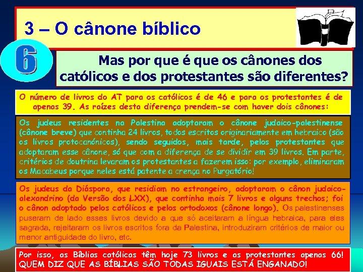 3 – O cânone bíblico Mas por que é que os cânones dos católicos