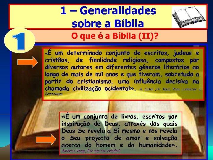 1 – Generalidades sobre a Bíblia O que é a Bíblia (II)? «É um