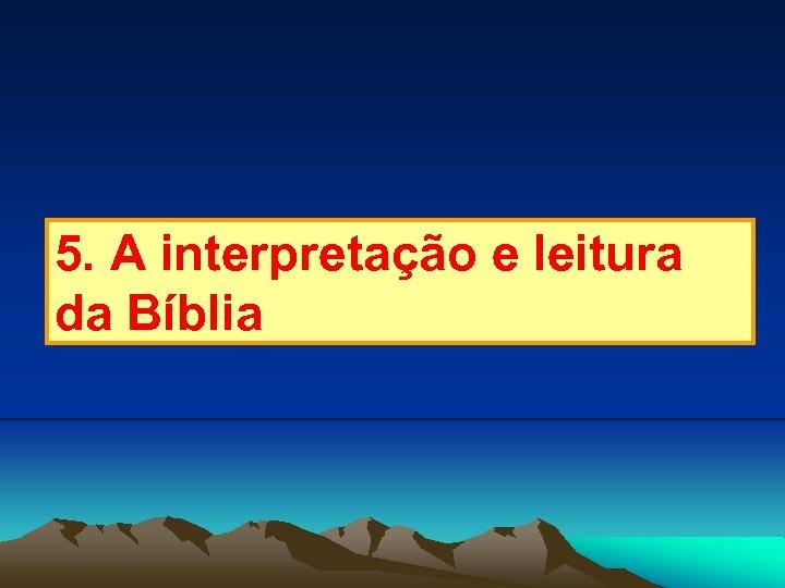 5. A interpretação e leitura da Bíblia