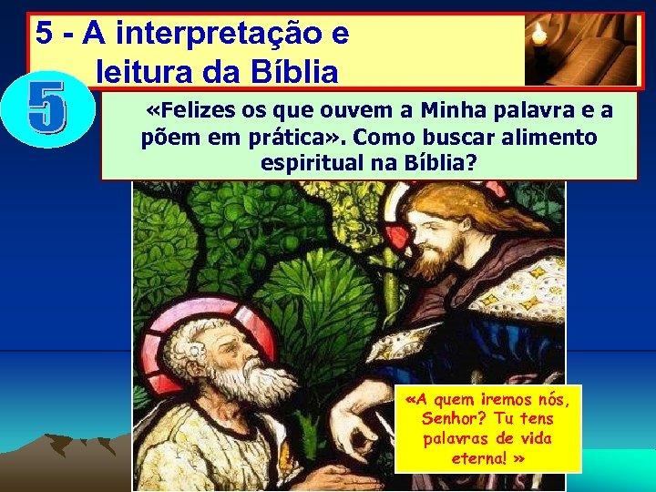 5 - A interpretação e leitura da Bíblia «Felizes os que ouvem a Minha