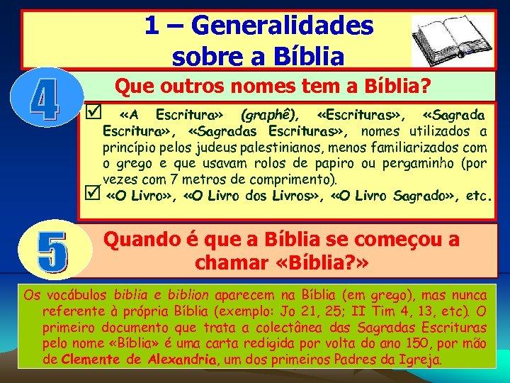 1 – Generalidades sobre a Bíblia Que outros nomes tem a Bíblia? þ «A