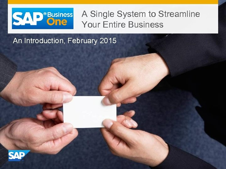 A Single System to Streamline Your Entire Business An Introduction, February 2015 © 2015