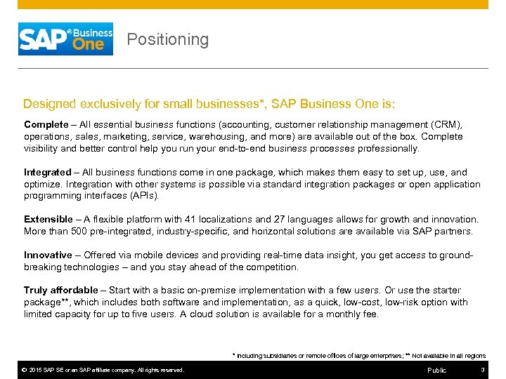 Positioning Designed exclusively for small businesses*, SAP Business One is: Complete – All essential