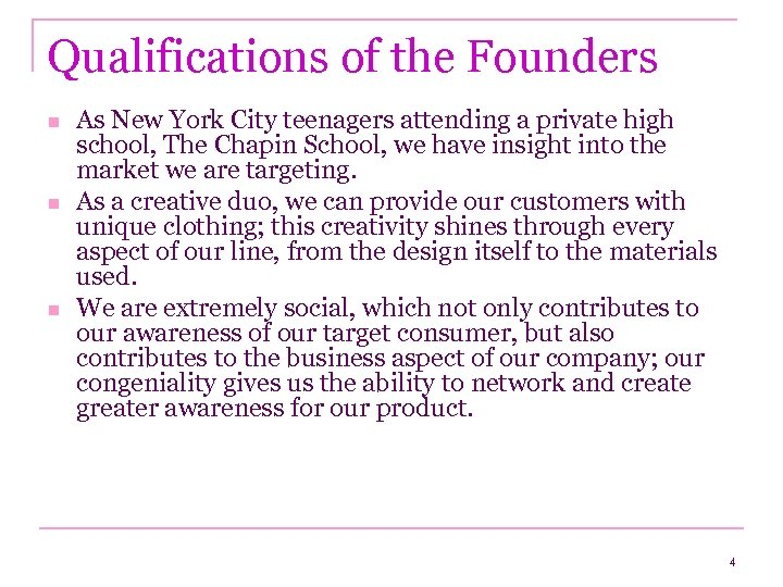 Qualifications of the Founders n n n As New York City teenagers attending a