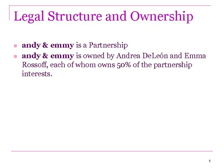 Legal Structure and Ownership n n andy & emmy is a Partnership andy &