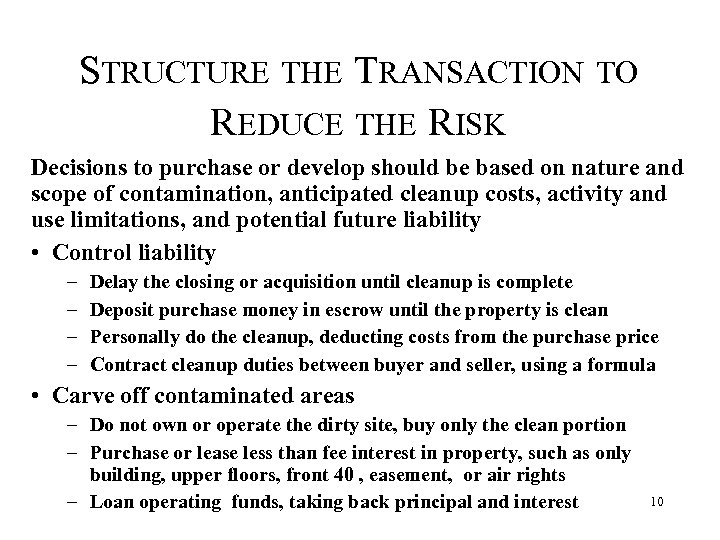 STRUCTURE THE TRANSACTION TO REDUCE THE RISK Decisions to purchase or develop should be