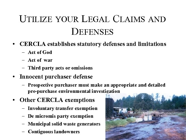 UTILIZE YOUR LEGAL CLAIMS AND DEFENSES • CERCLA establishes statutory defenses and limitations –