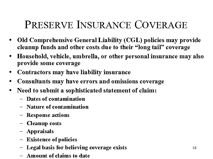 PRESERVE INSURANCE COVERAGE • Old Comprehensive General Liability (CGL) policies may provide cleanup funds