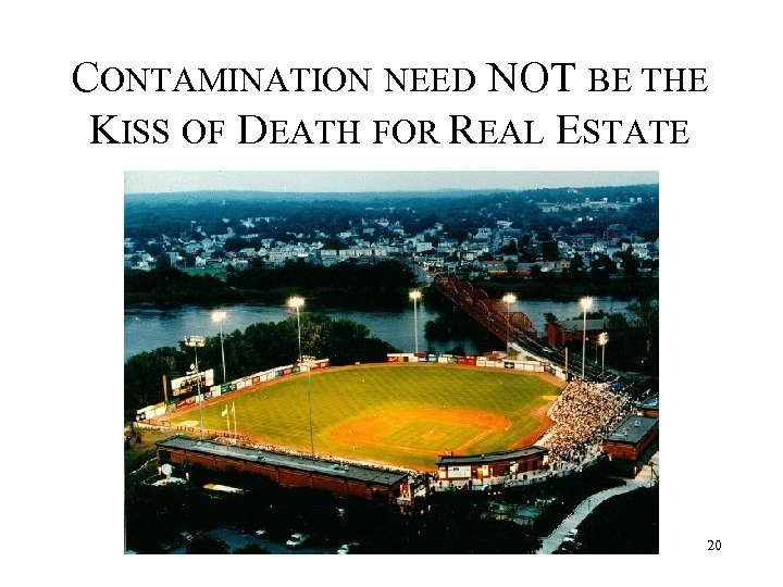 CONTAMINATION NEED NOT BE THE KISS OF DEATH FOR REAL ESTATE 20