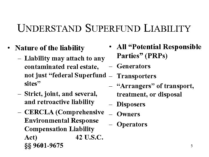 "UNDERSTAND SUPERFUND LIABILITY • All ""Potential Responsible Parties"" (PRPs) – Liability may attach to"