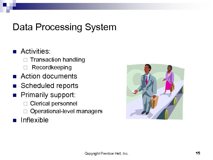 Data Processing System n Activities: Transaction handling ¨ Recordkeeping ¨ n n n Action