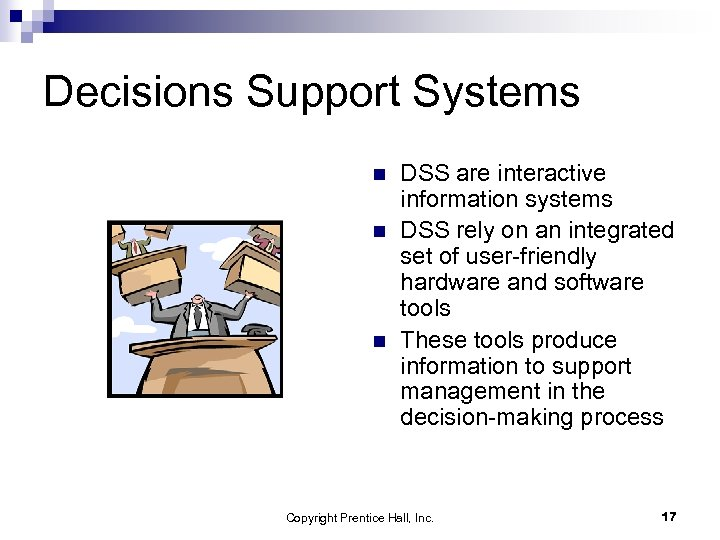 Decisions Support Systems n n n DSS are interactive information systems DSS rely on
