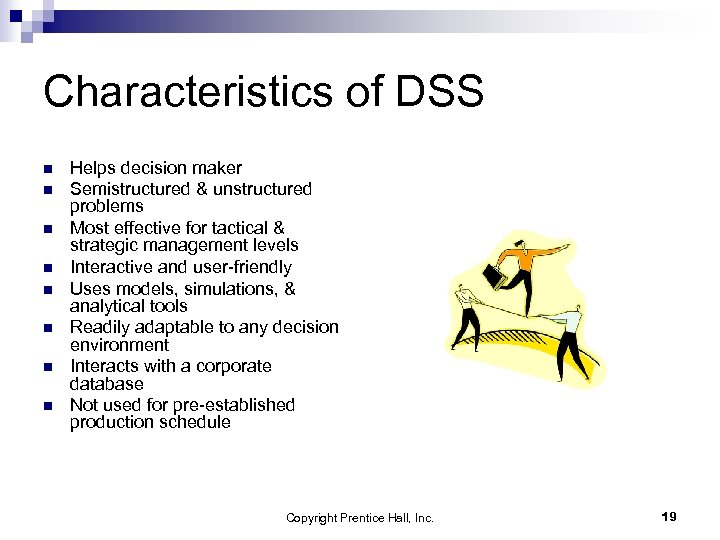 Characteristics of DSS n n n n Helps decision maker Semistructured & unstructured problems