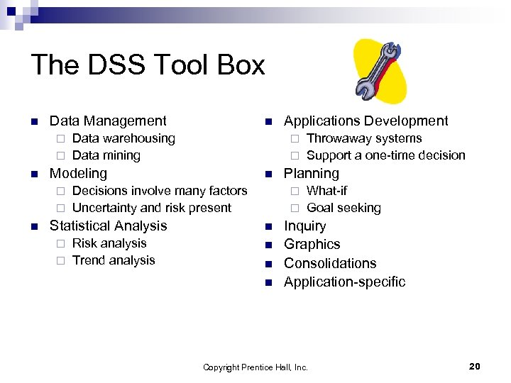 The DSS Tool Box n Data Management n Data warehousing ¨ Data mining Throwaway