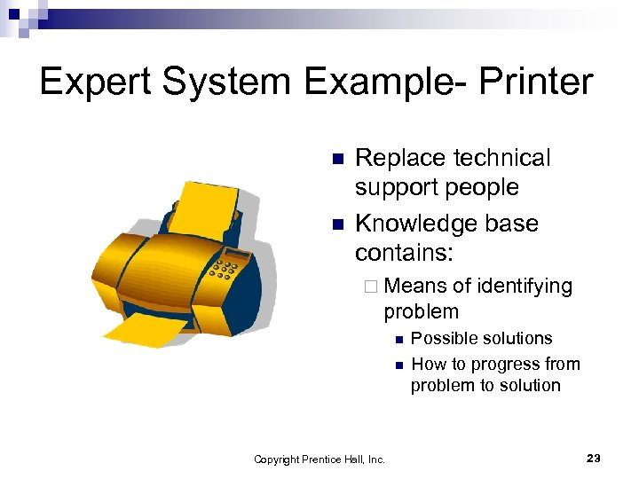 Expert System Example- Printer n n Replace technical support people Knowledge base contains: ¨
