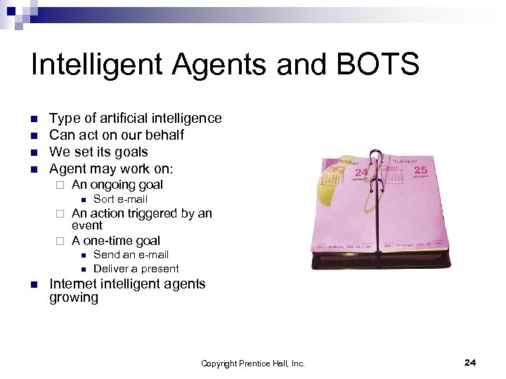 Intelligent Agents and BOTS n n Type of artificial intelligence Can act on our