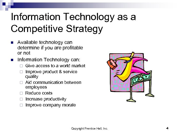 Information Technology as a Competitive Strategy n n Available technology can determine if you