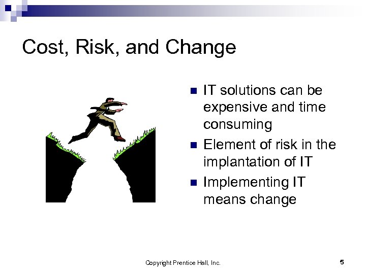 Cost, Risk, and Change n n n IT solutions can be expensive and time