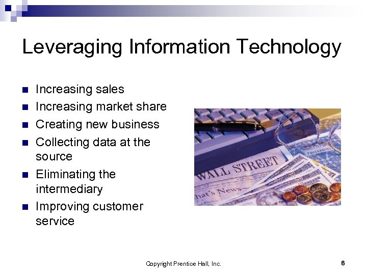 Leveraging Information Technology n n n Increasing sales Increasing market share Creating new business