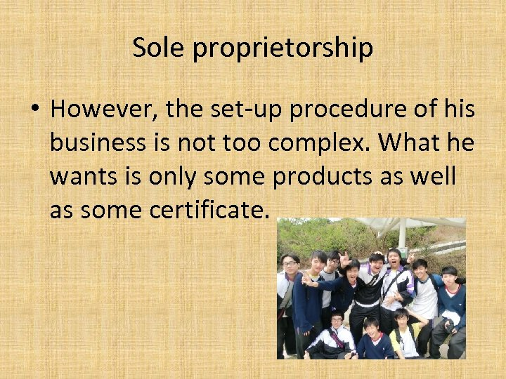 Sole proprietorship • However, the set-up procedure of his business is not too complex.