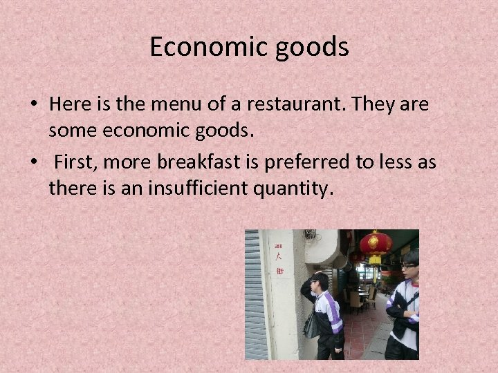 Economic goods • Here is the menu of a restaurant. They are some economic