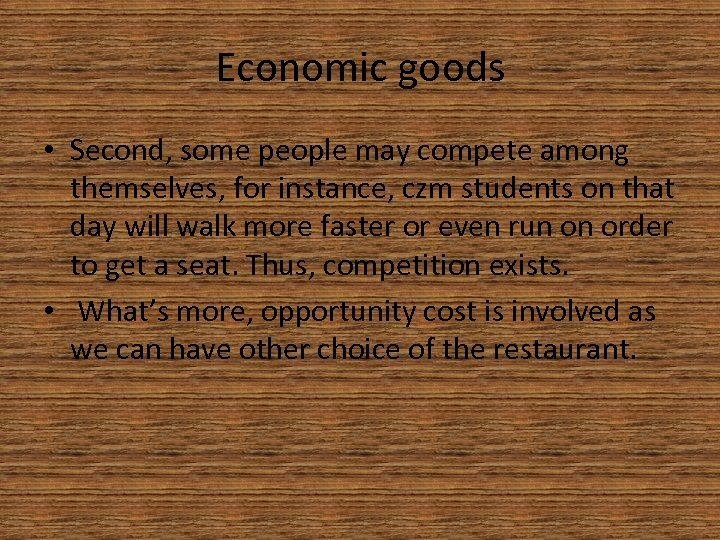 Economic goods • Second, some people may compete among themselves, for instance, czm students