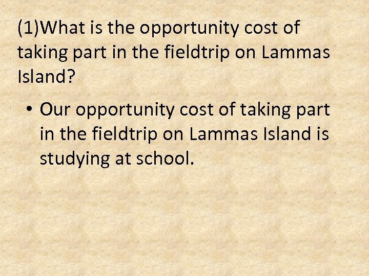 (1)What is the opportunity cost of taking part in the fieldtrip on Lammas Island?
