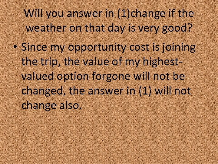 Will you answer in (1)change if the weather on that day is very good?