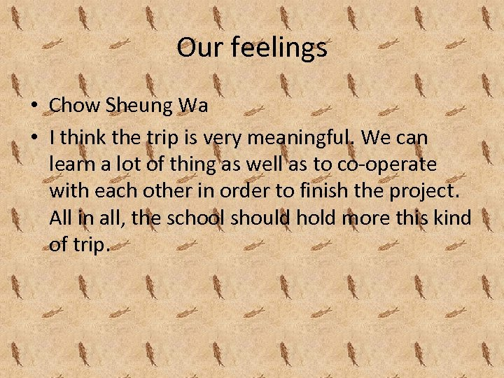 Our feelings • Chow Sheung Wa • I think the trip is very meaningful.