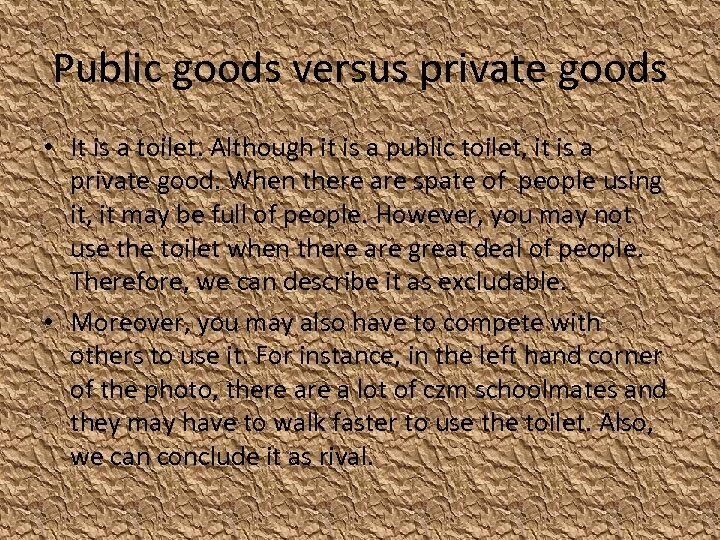 Public goods versus private goods • It is a toilet. Although it is a