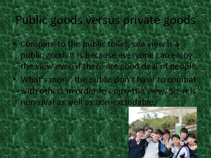 Public goods versus private goods • Compare to the public toilet, sea view is