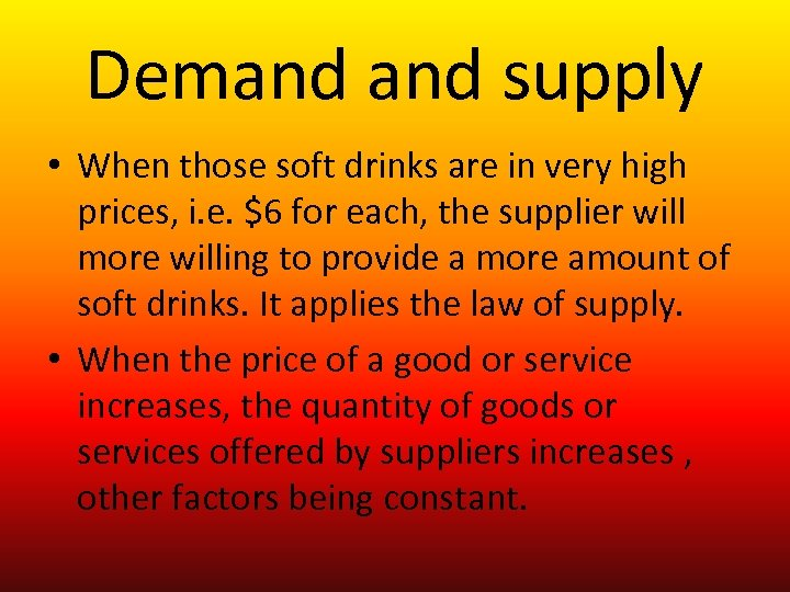 Demand supply • When those soft drinks are in very high prices, i. e.