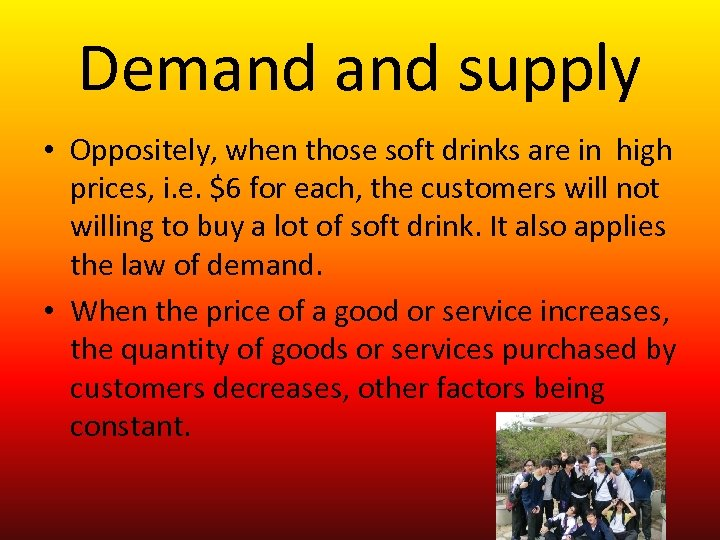 Demand supply • Oppositely, when those soft drinks are in high prices, i. e.