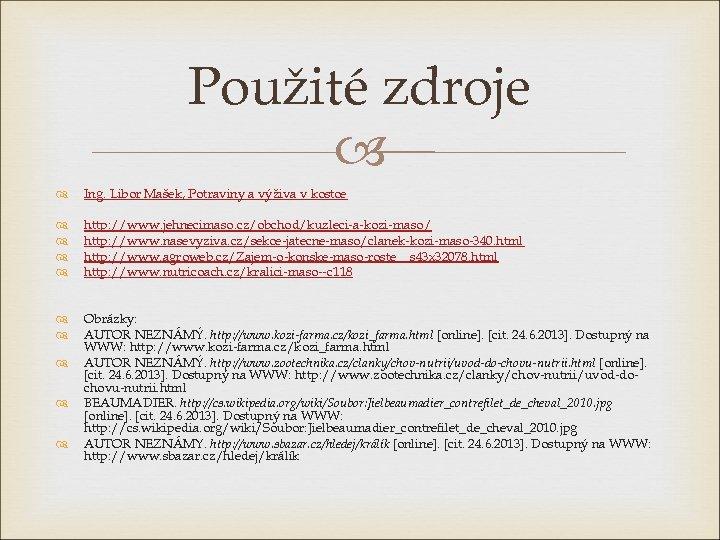 Použité zdroje Ing. Libor Mašek, Potraviny a výživa v kostce http: //www. jehnecimaso. cz/obchod/kuzleci-a-kozi-maso/