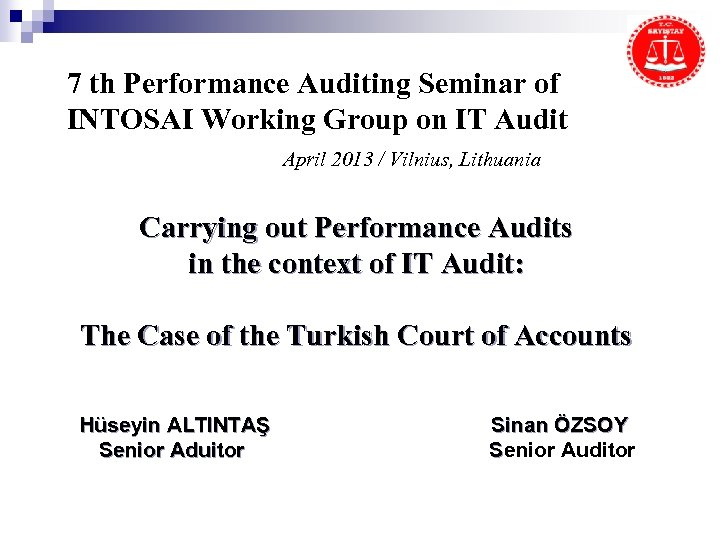 7 th Performance Auditing Seminar of INTOSAI Working Group on IT Audit April 2013