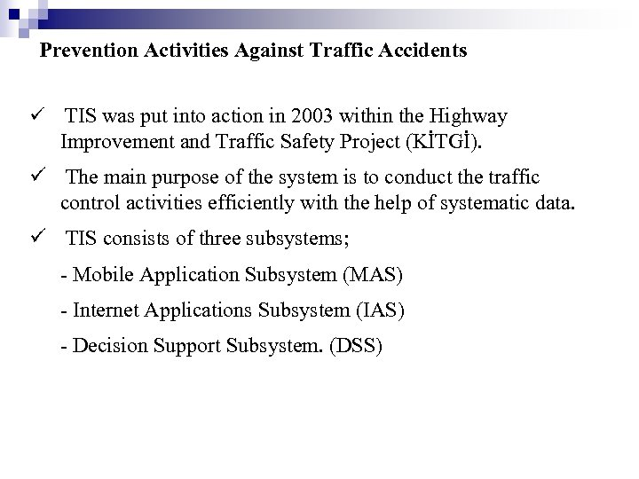 Prevention Activities Against Traffic Accidents TIS was put into action in 2003 within the
