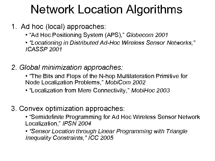 "Network Location Algorithms 1. Ad hoc (local) approaches: • ""Ad Hoc Positioning System (APS),"