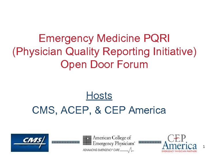 Emergency Medicine PQRI (Physician Quality Reporting Initiative) Open Door Forum Hosts CMS, ACEP, &