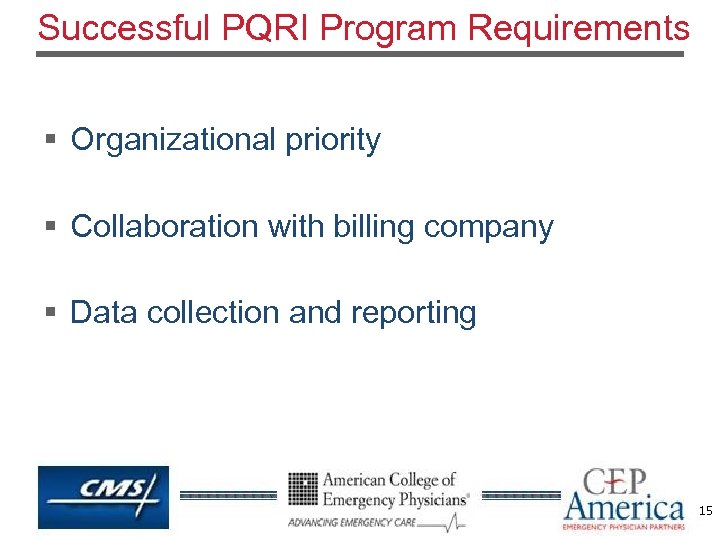 Successful PQRI Program Requirements § Organizational priority § Collaboration with billing company § Data