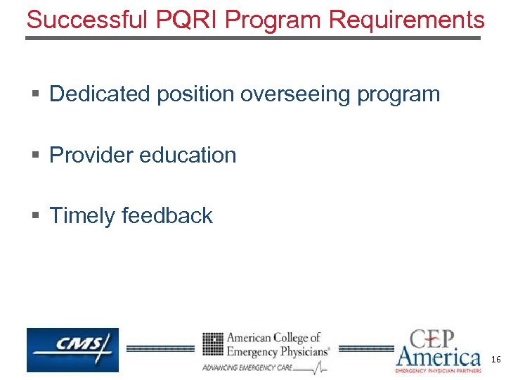 Successful PQRI Program Requirements § Dedicated position overseeing program § Provider education § Timely
